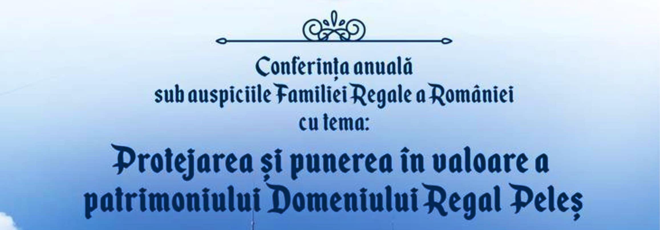 """""""Protejarea și punerea în valoare a patrimoniului Domeniului Regal Peleș"""" – Conferința APRP sub auspiciile Familiei Regale a României"""